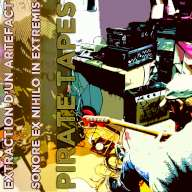 PIRATE Tapes – In Extremis Ex Nihilo Sound Artefact Capture Performance